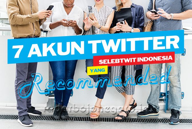 Tujuh Akun Twitter Indonesia yang Recommended, Kamu Harus Follow!